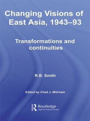 Changing Visions of East Asia, 1943-93: Transformations and Continuities (Paperback)