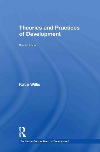 Theories and Practices of Development - Routledge Perspectives on Development (Hardback)