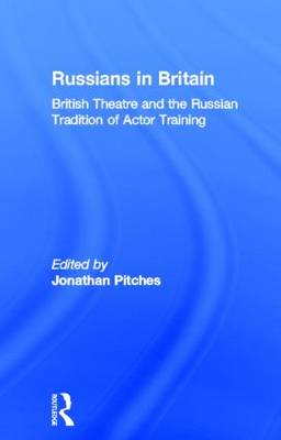 Russians in Britain: British Theatre and the Russian Tradition of Actor Training (Hardback)