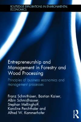 Entrepreneurship and Management in Forestry and Wood Processing: Principles of Business Economics and Management Processes (Hardback)