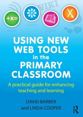 Using New Web Tools in the Primary Classroom: A practical guide for enhancing teaching and learning (Paperback)