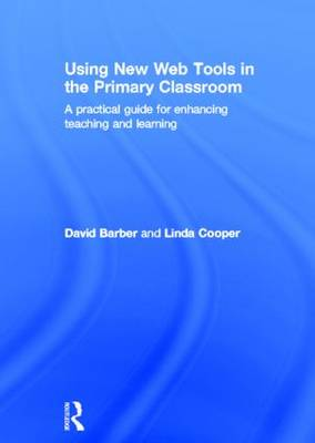 Using New Web Tools in the Primary Classroom: A practical guide for enhancing teaching and learning (Hardback)