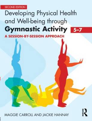 Developing Physical Health and Well-Being through Gymnastic Activity (5-7): A Session-by-Session Approach (Paperback)