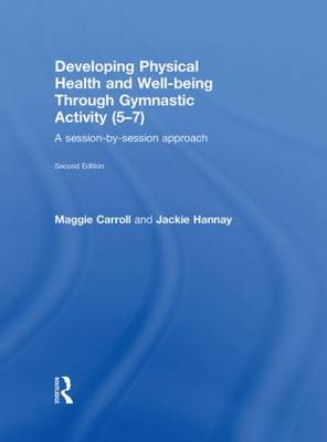 Developing Physical Health and Well-Being through Gymnastic Activity (5-7): A Session-by-Session Approach (Hardback)