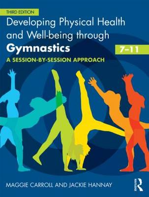 Developing Physical Health and Well-being through Gymnastics (7-11): A Session-by-Session Approach (Paperback)