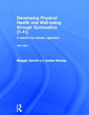 Developing Physical Health and Well-being through Gymnastics (7-11): A Session-by-Session Approach (Hardback)