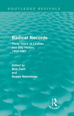 Radical Records: Thirty Years of Lesbian and Gay History, 1957-1987 - Routledge Revivals (Hardback)