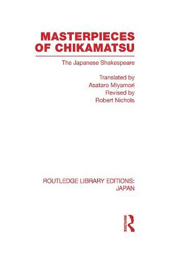 Masterpieces of Chikamatsu: The Japanese Shakespeare - Routledge Library Editions: Japan (Hardback)