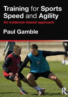 Training for Sports Speed and Agility: An Evidence-Based Approach (Paperback)