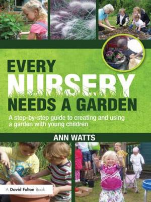 Every Nursery Needs a Garden: A Step-by-step Guide to Creating and Using a Garden with Young Children (Paperback)