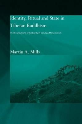 Identity, Ritual and State in Tibetan Buddhism: The Foundations of Authority in Gelukpa Monasticism - Routledge Studies in Tantric Traditions (Paperback)
