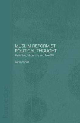 Muslim Reformist Political Thought: Revivalists, Modernists and Free Will - Central Asia Research Forum (Paperback)
