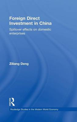 Foreign Direct Investment in China: Spillover Effects on Domestic Enterprises - Routledge Studies in the Modern World Economy (Hardback)