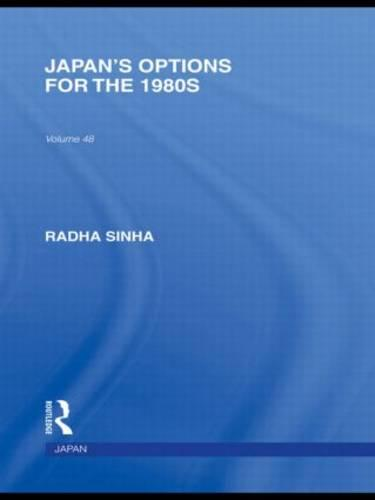 Japan's Options for the 1980s - Routledge Library Editions: Japan (Hardback)