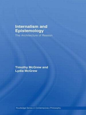 Internalism and Epistemology: The Architecture of Reason (Paperback)