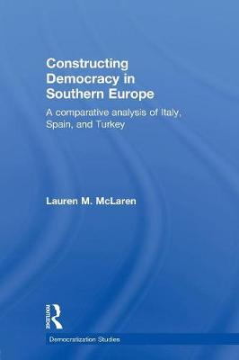 Constructing Democracy in Southern Europe: A comparative analysis of Italy, Spain and Turkey (Paperback)