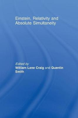 Einstein, Relativity and Absolute Simultaneity - Routledge Studies in Contemporary Philosophy (Paperback)