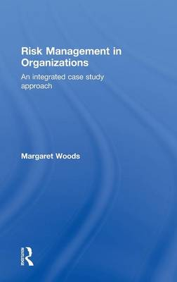 Risk Management in Organizations: An Integrated Case Study Approach (Hardback)