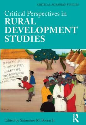 Critical Perspectives in Rural Development Studies - Critical Agrarian Studies (Paperback)