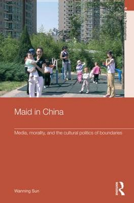 Maid In China: Media, Morality, and the Cultural Politics of Boundaries (Paperback)