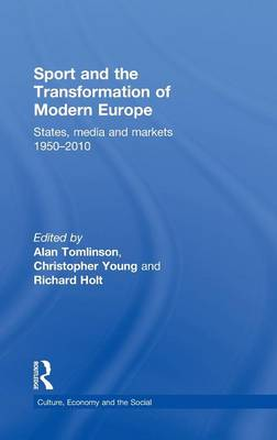 Sport and the Transformation of Modern Europe: States, media and markets 1950-2010 - CRESC (Hardback)