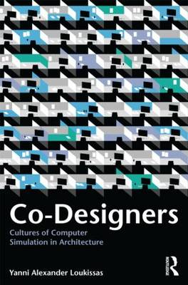 Co-Designers: Cultures of Computer Simulation in Architecture (Paperback)
