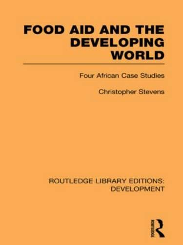 Food Aid and the Developing World: Four African Case Studies - Routledge Library Editions: Development (Hardback)