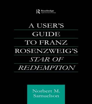 A User's Guide to Franz Rosenzweig's Star of Redemption - Routledge Jewish Studies Series (Paperback)