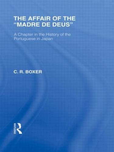 The Affair of the Madre de Deus: A Chapter in the History of the Portuguese in Japan. - Routledge Library Editions: Japan (Hardback)