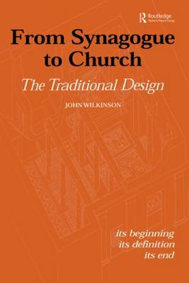 From Synagogue to Church: The Traditional Design: Its Beginning, its Definition, its End (Paperback)