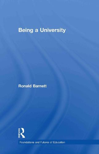 Being a University - Foundations and Futures of Education (Hardback)