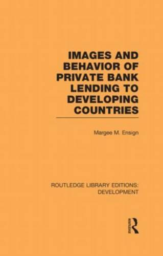 Images and Behaviour of Private Bank Lending to Developing Countries - Routledge Library Editions: Development (Hardback)