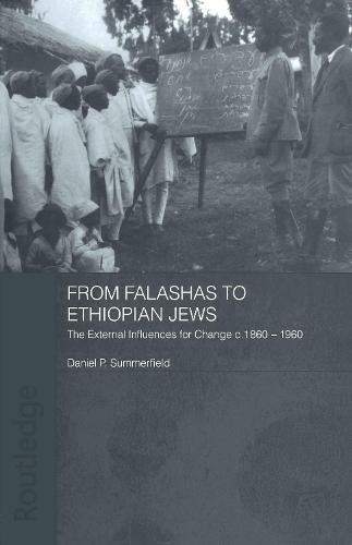 From Falashas to Ethiopian Jews: The External Influences for Change, c. 1860-1960 (Paperback)