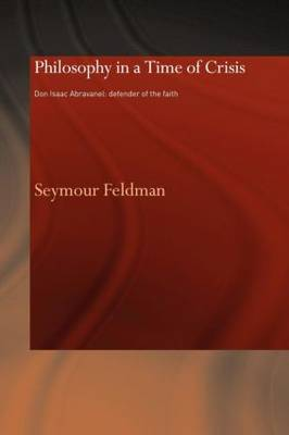Philosophy in a Time of Crisis: Don Isaac Abravanel: Defender of the Faith - Routledge Jewish Studies Series (Paperback)