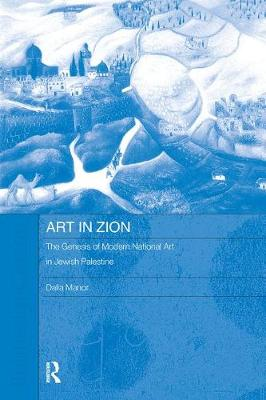Art in Zion: The Genesis of Modern National Art in Jewish Palestine - Routledge Jewish Studies Series (Paperback)