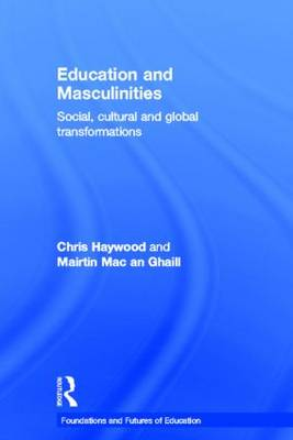 Education and Masculinities: Social, cultural and global transformations - Foundations and Futures of Education (Hardback)
