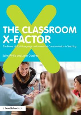 The Classroom X-Factor: The Power of Body Language and Non-verbal Communication in Teaching (Paperback)