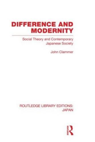 Difference and Modernity: Social Theory and Contemporary Japanese Society - Routledge Library Editions: Japan (Hardback)