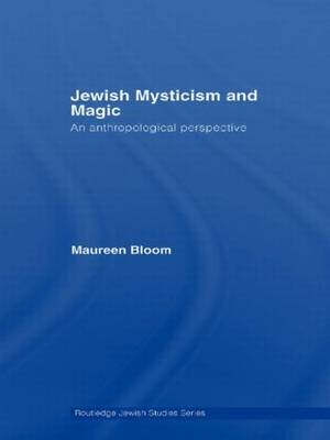 Jewish Mysticism and Magic: An Anthropological Perspective - Routledge Jewish Studies Series (Paperback)