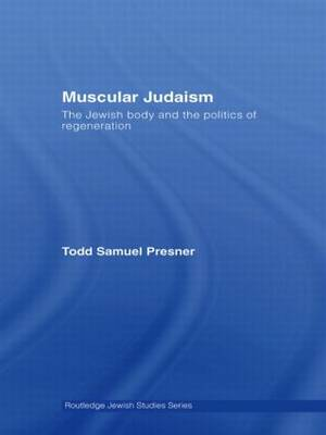 Muscular Judaism: The Jewish Body and the Politics of Regeneration - Routledge Jewish Studies Series (Paperback)