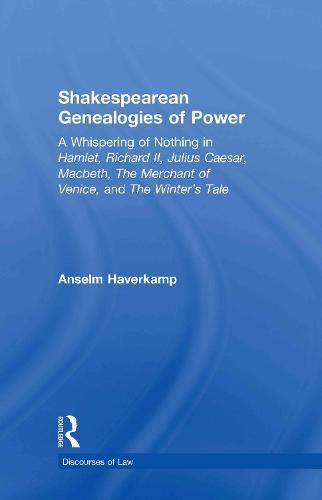 Shakespearean Genealogies of Power: A Whispering of Nothing in Hamlet, Richard II, Julius Caesar, Macbeth, The Merchant of Venice, and The Winter's Tale (Hardback)