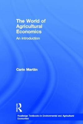 The World of Agricultural Economics: An Introduction - Routledge Textbooks in Environmental and Agricultural Economics (Hardback)