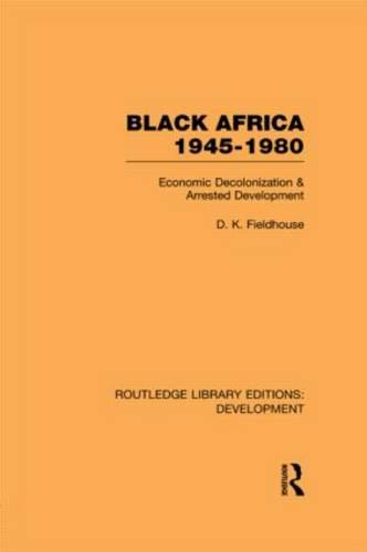 Black Africa 1945-1980: Economic Decolonization and Arrested Development - Routledge Library Editions: Development (Hardback)