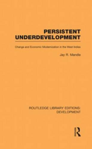 Persistent Underdevelopment: Change and Economic Modernization in the West Indies - Routledge Library Editions: Development (Hardback)