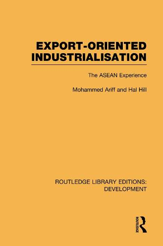 Export-Oriented Industrialisation: The ASEAN Experience - Routledge Library Editions: Development (Hardback)