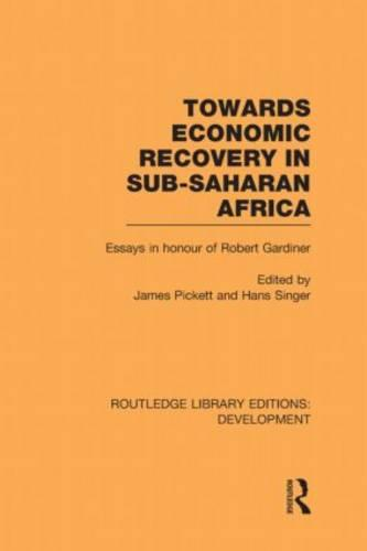 Towards Economic Recovery in Sub-Saharan Africa: Essays in Honour of Robert Gardiner - Routledge Library Editions: Development (Hardback)
