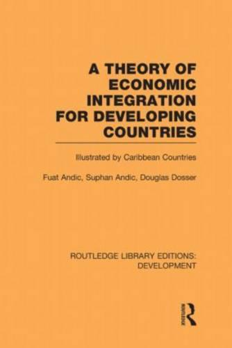 A Theory of Economic Integration for Developing Countries: Illustrated by Caribbean Countries - Routledge Library Editions: Development (Hardback)