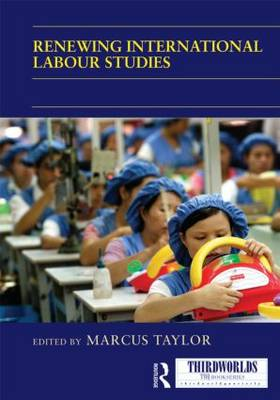 Renewing International Labour Studies - ThirdWorlds (Hardback)