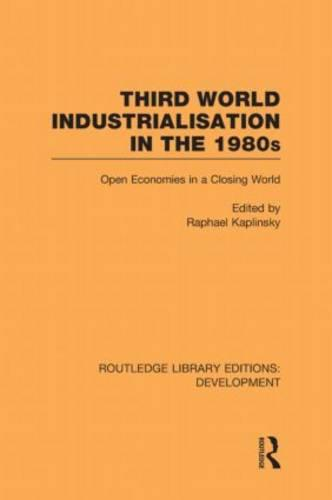 Third World Industrialization in the 1980s: Open Economies in a Closing World - Routledge Library Editions: Development (Hardback)