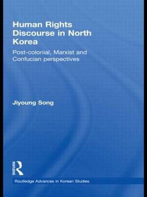 Human Rights Discourse in North Korea: Post-Colonial, Marxist and Confucian Perspectives (Hardback)